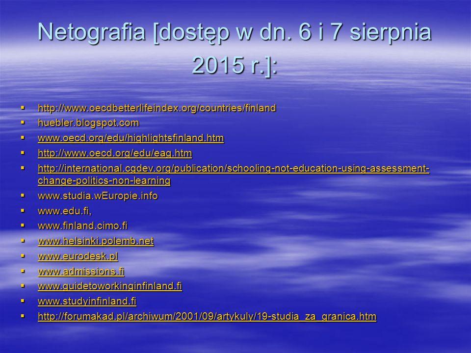 Netografia [dostęp w dn. 6 i 7 sierpnia 2015 r.]:  http://www.oecdbetterlifeindex.org/countries/finland  huebler.blogspot.com  www.oecd.org/edu/hig