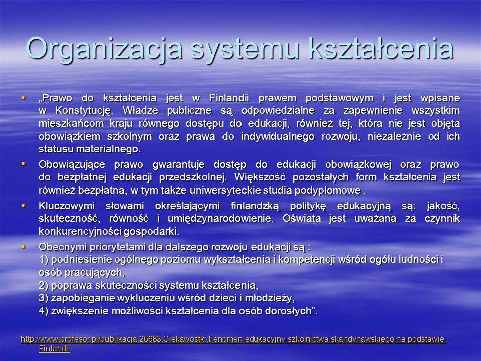 """Organizacja systemu kształcenia  """"Prawo do kształcenia jest w Finlandii prawem podstawowym i jest wpisane w Konstytucję. Władze publiczne są odpowied"""