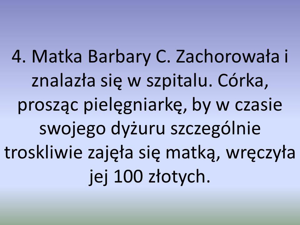 4. Matka Barbary C. Zachorowała i znalazła się w szpitalu.