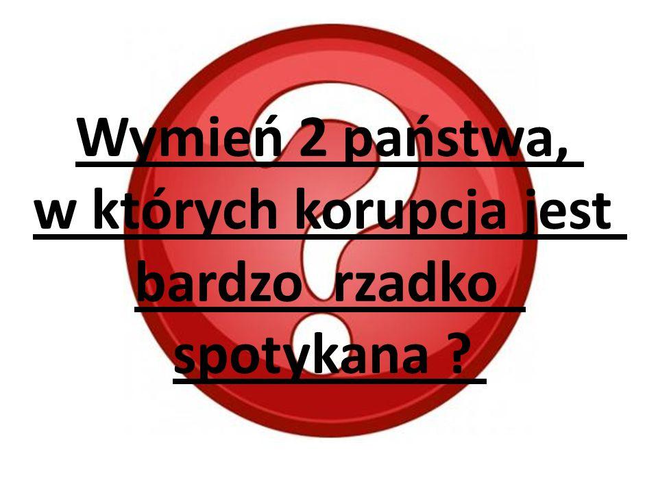Wymień 2 państwa, w których korupcja jest bardzo rzadko spotykana ?