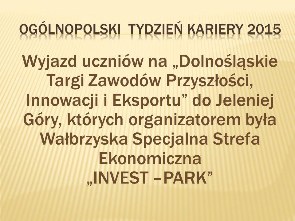 """Wyjazd uczniów na """"Dolnośląskie Targi Zawodów Przyszłości, Innowacji i Eksportu do Jeleniej Góry, których organizatorem była Wałbrzyska Specjalna Strefa Ekonomiczna """"INVEST –PARK"""