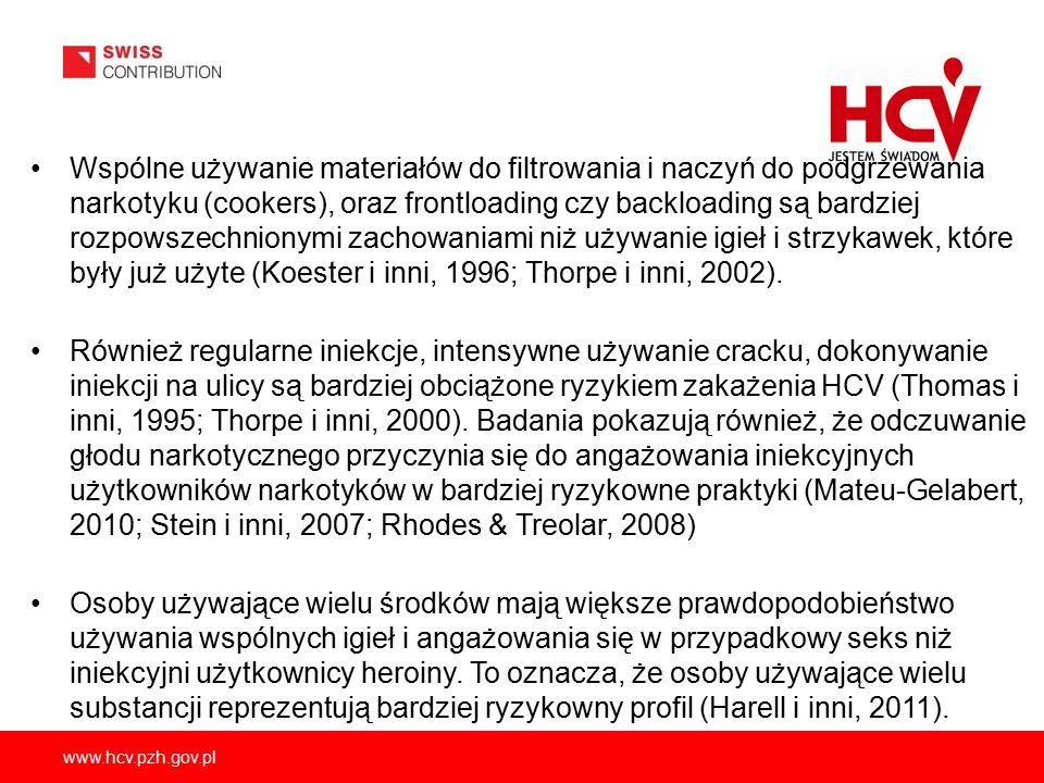www.hcv.pzh.gov.pl Wspólne używanie materiałów do filtrowania i naczyń do podgrzewania narkotyku (cookers), oraz frontloading czy backloading są bardziej rozpowszechnionymi zachowaniami niż używanie igieł i strzykawek, które były już użyte (Koester i inni, 1996; Thorpe i inni, 2002).