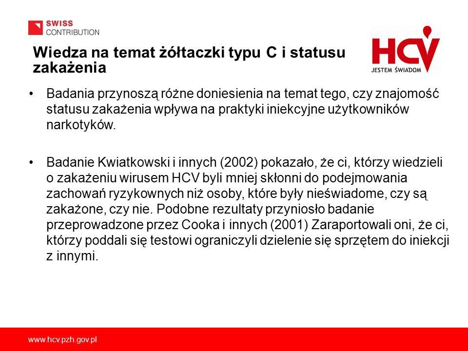 www.hcv.pzh.gov.pl Wiedza na temat żółtaczki typu C i statusu zakażenia Badania przynoszą różne doniesienia na temat tego, czy znajomość statusu zakażenia wpływa na praktyki iniekcyjne użytkowników narkotyków.