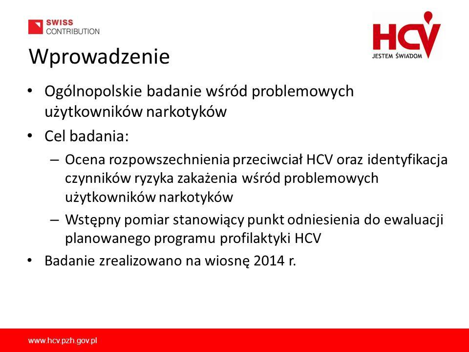 www.hcv.pzh.gov.pl Wprowadzenie Ogólnopolskie badanie wśród problemowych użytkowników narkotyków Cel badania: – Ocena rozpowszechnienia przeciwciał HC