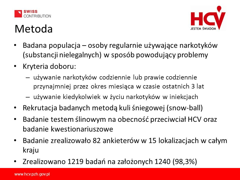 www.hcv.pzh.gov.pl Metoda Badana populacja – osoby regularnie używające narkotyków (substancji nielegalnych) w sposób powodujący problemy Kryteria dob