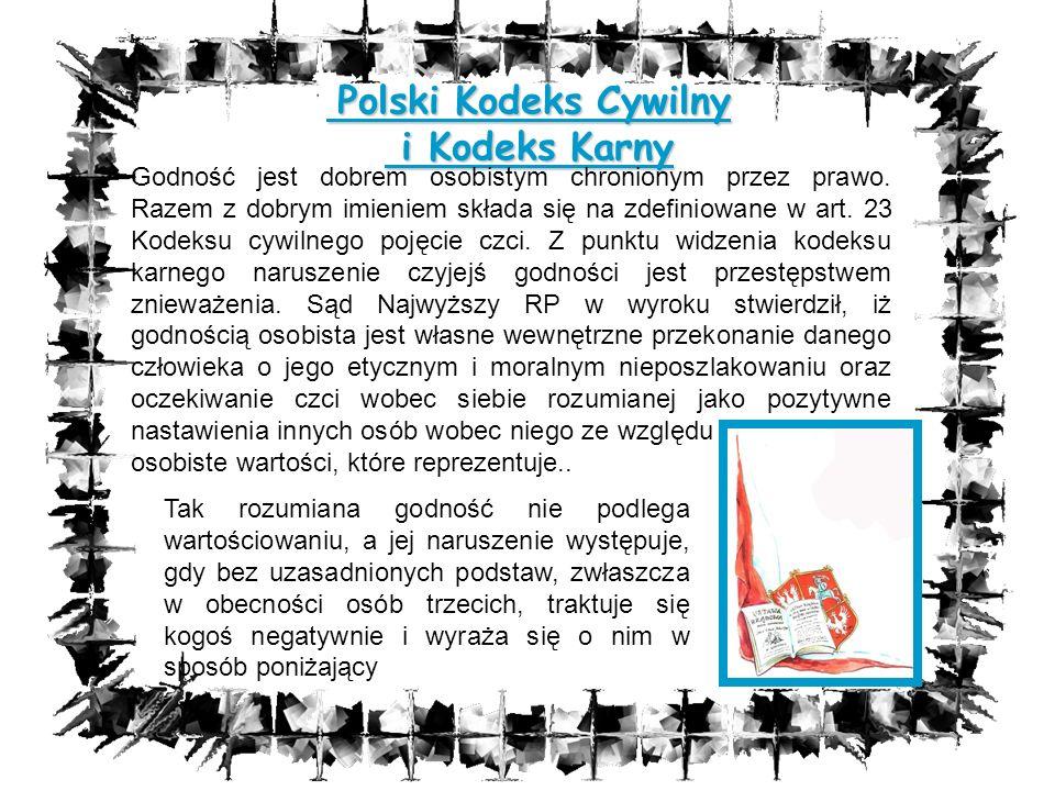Polski Kodeks Cywilny i Kodeks Karny Polski Kodeks Cywilny i Kodeks Karny Godność jest dobrem osobistym chronionym przez prawo. Razem z dobrym imienie