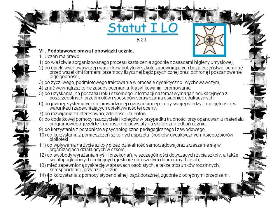 Statut I LO § 29.. VI. Podstawowe prawa i obowiązki ucznia. 1. Uczeń ma prawo: 1) do właściwie zorganizowanego procesu kształcenia zgodnie z zasadami