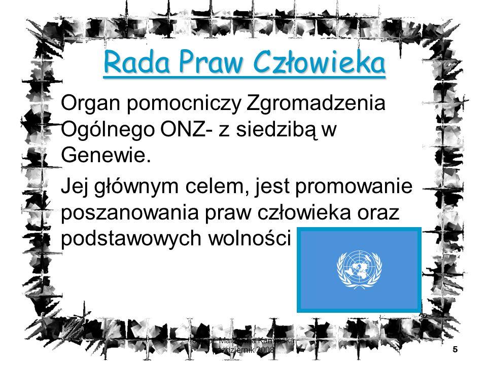 opr. pr. Marzanna Kamińska październik 2008 5 Rada Praw Człowieka Organ pomocniczy Zgromadzenia Ogólnego ONZ- z siedzibą w Genewie. Jej głównym celem,