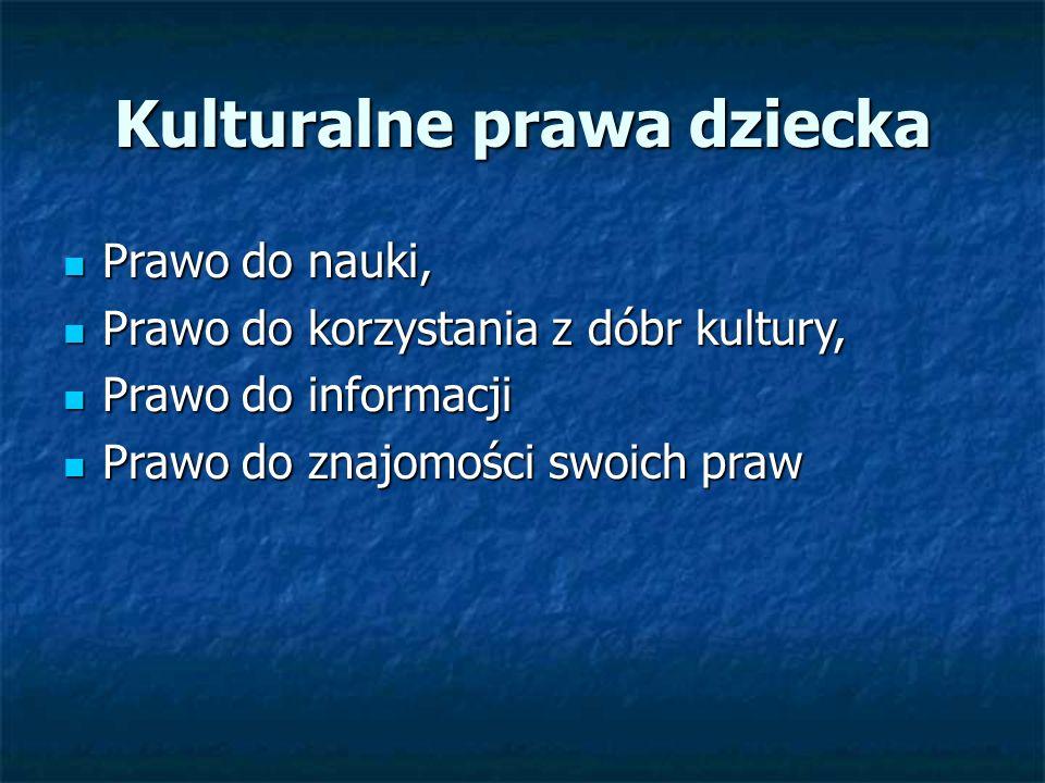 Kulturalne prawa dziecka Prawo do nauki, Prawo do nauki, Prawo do korzystania z dóbr kultury, Prawo do korzystania z dóbr kultury, Prawo do informacji