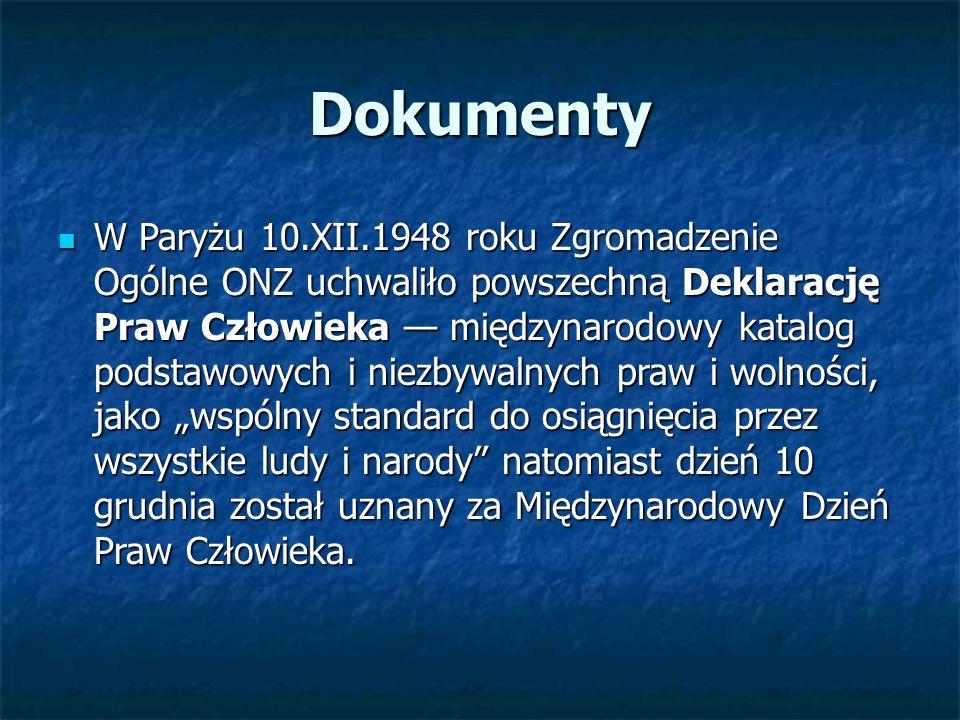 Dokumenty W Paryżu 10.XII.1948 roku Zgromadzenie Ogólne ONZ uchwaliło powszechną Deklarację Praw Człowieka — międzynarodowy katalog podstawowych i nie