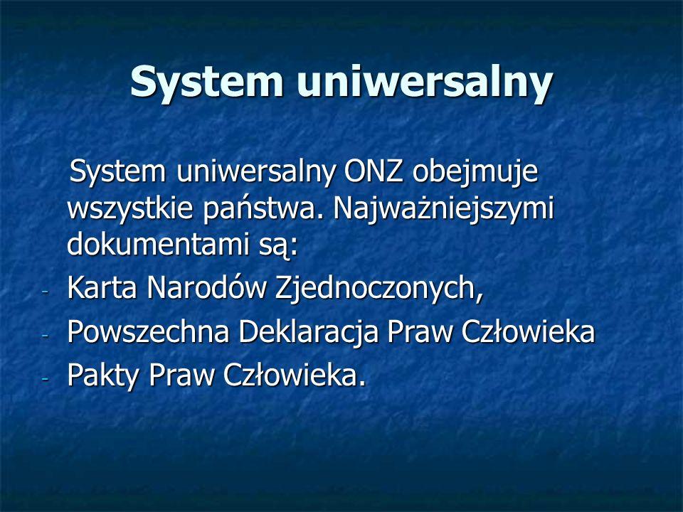 System uniwersalny System uniwersalny ONZ obejmuje wszystkie państwa. Najważniejszymi dokumentami są: System uniwersalny ONZ obejmuje wszystkie państw