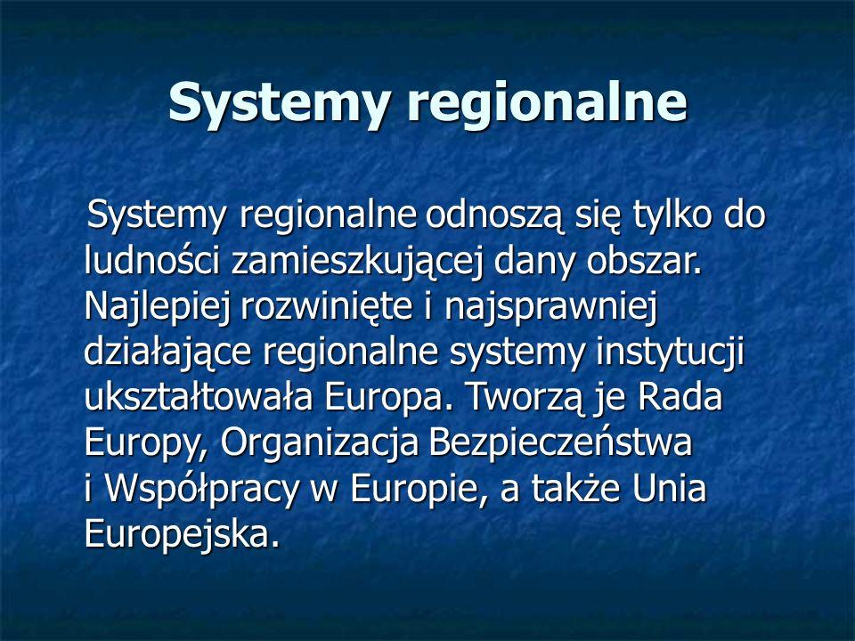 Systemy regionalne Systemy regionalne odnoszą się tylko do ludności zamieszkującej dany obszar. Najlepiej rozwinięte i najsprawniej działające regiona