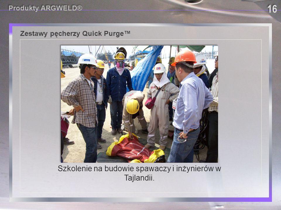 Szkolenie na budowie spawaczy i inżynierów w Tajlandii. 16 Produkty ARGWELD® Zestawy pęcherzy Quick Purge™