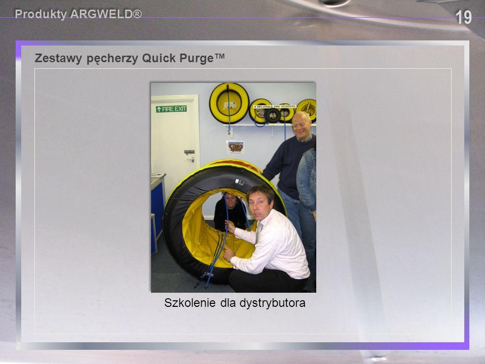 Produkty ARGWELD® Zestawy pęcherzy Quick Purge™ Szkolenie dla dystrybutora 19 19 19 19