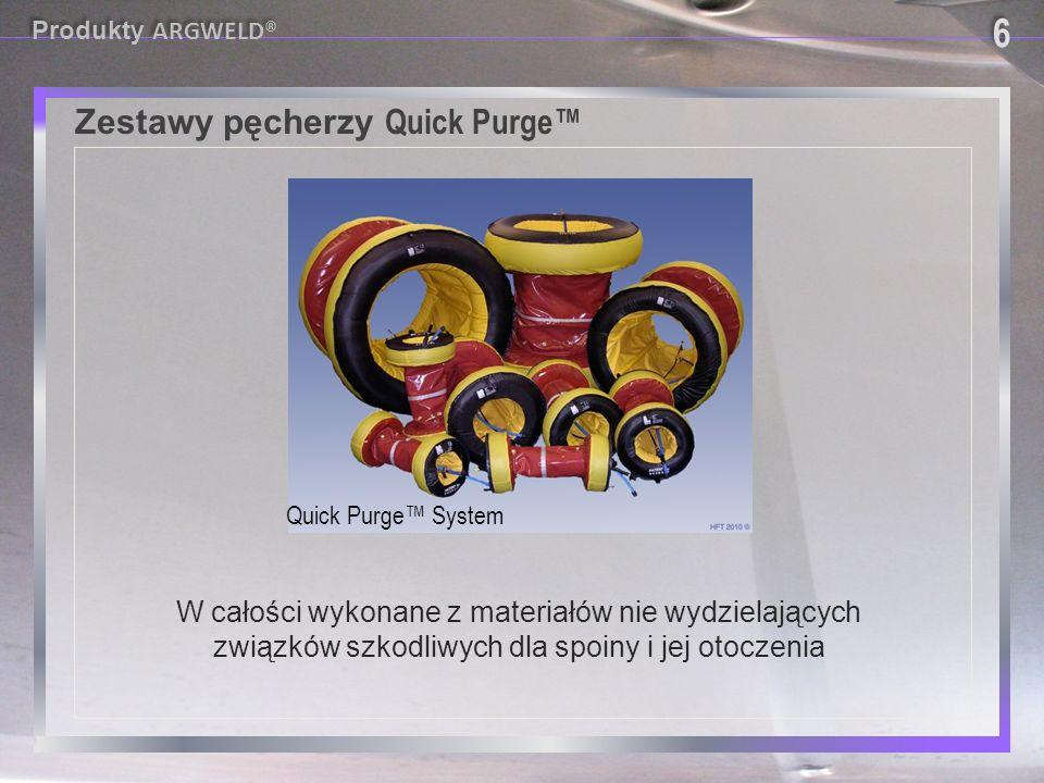 W całości wykonane z materiałów nie wydzielających związków szkodliwych dla spoiny i jej otoczenia Quick Purge™ System Zestawy pęcherzy Quick Purge™ 6