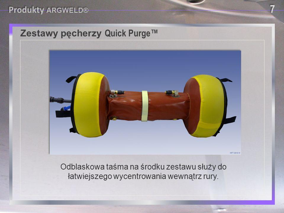 Zestawy pęcherzy Quick Purge™ 7 7 Produkty ARGWELD® Odblaskowa taśma na środku zestawu służy do łatwiejszego wycentrowania wewnątrz rury.