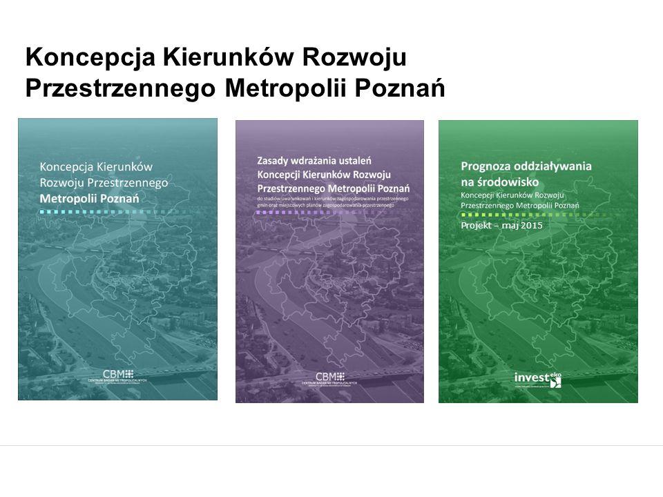 Projekt – maj 2015 Koncepcja Kierunków Rozwoju Przestrzennego Metropolii Poznań