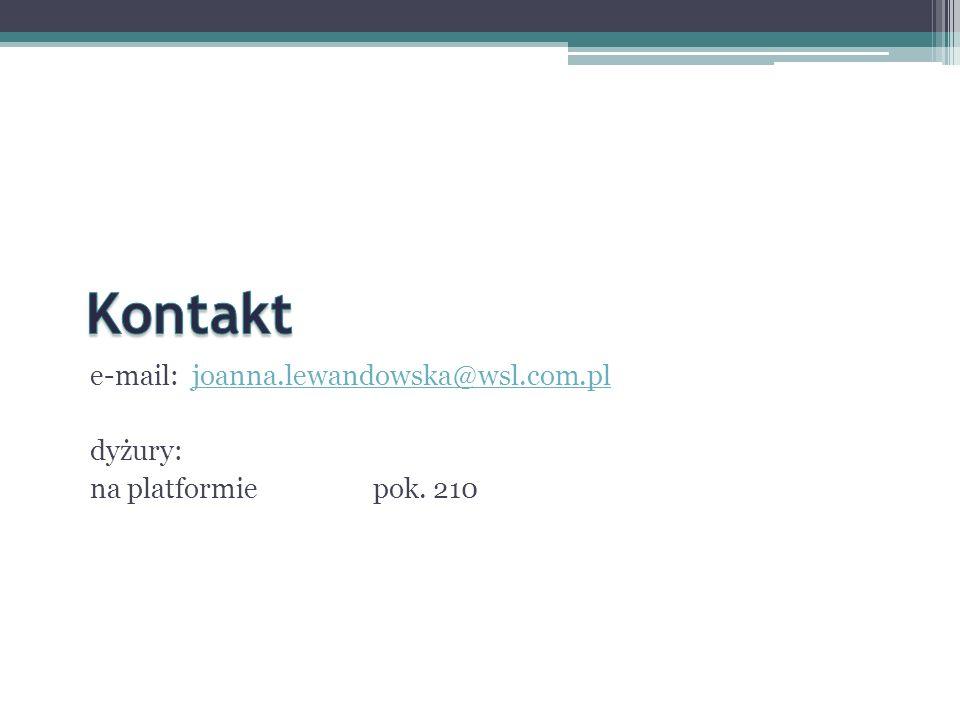 e-mail: joanna.lewandowska@wsl.com.pljoanna.lewandowska@wsl.com.pl dyżury: na platformiepok. 210