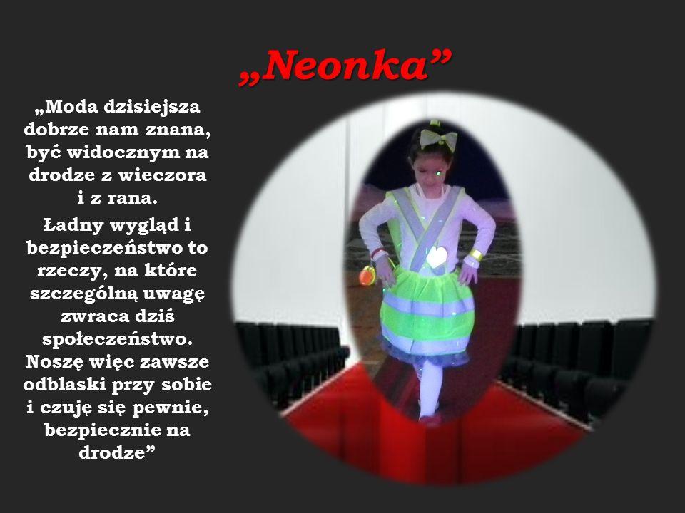 """""""Neonka"""" """"Moda dzisiejsza dobrze nam znana, być widocznym na drodze z wieczora i z rana. Ładny wygląd i bezpieczeństwo to rzeczy, na które szczególną"""