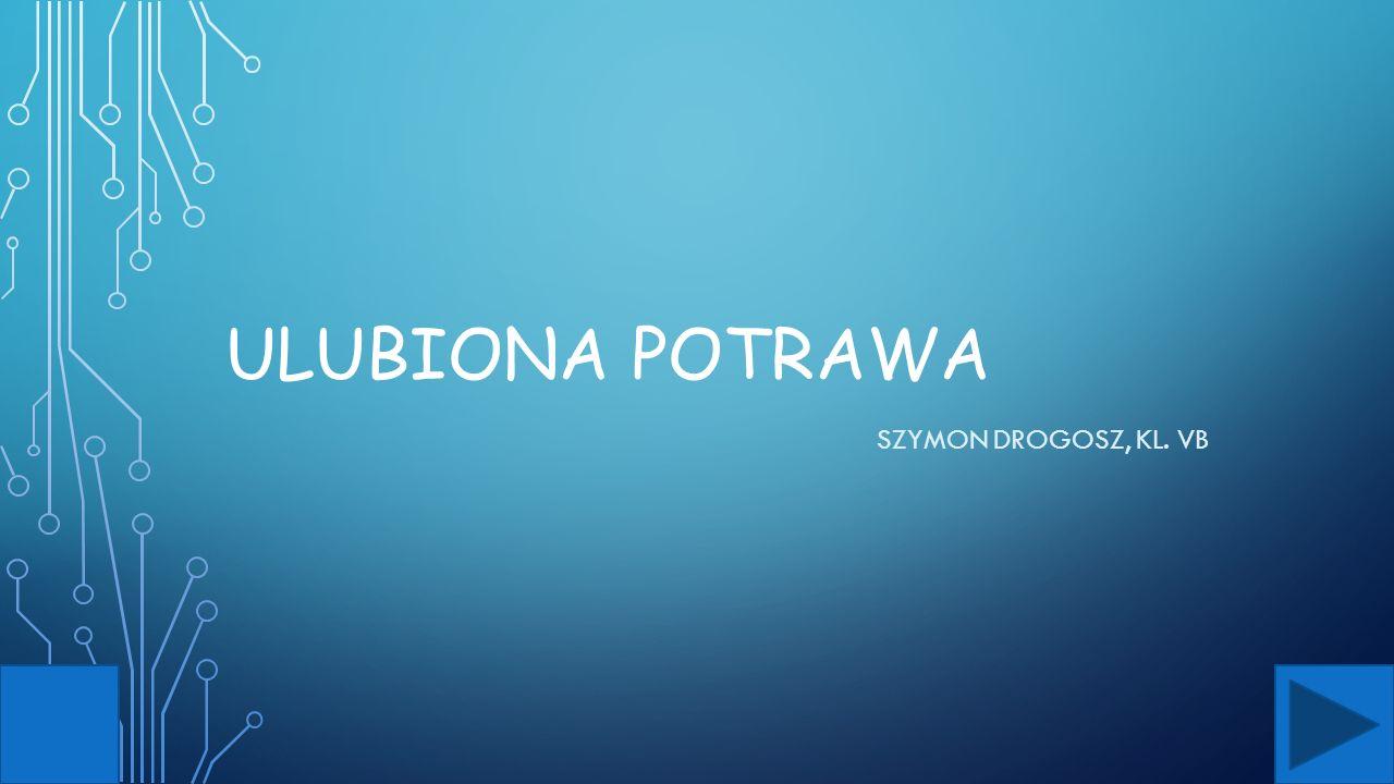 ULUBIONA POTRAWA SZYMON DROGOSZ, KL. VB