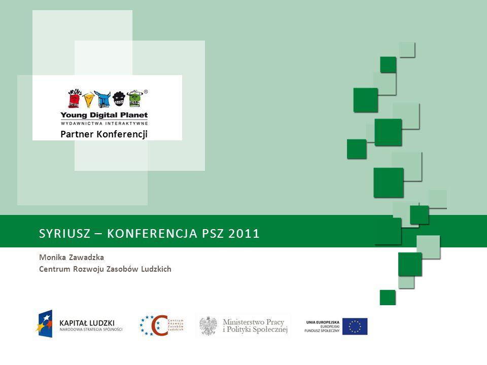 SYRIUSZ – KONFERENCJA PSZ 2011 Monika Zawadzka Centrum Rozwoju Zasobów Ludzkich Partner Konferencji
