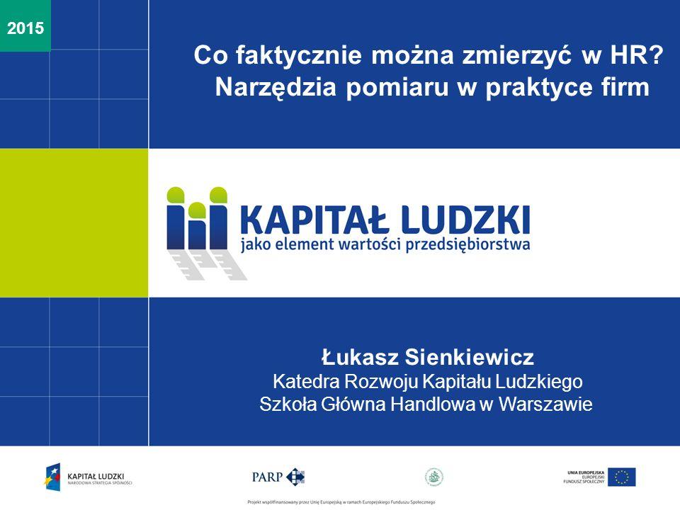 2014 Łukasz Sienkiewicz Katedra Rozwoju Kapitału Ludzkiego Szkoła Główna Handlowa w Warszawie Co faktycznie można zmierzyć w HR? Narzędzia pomiaru w p