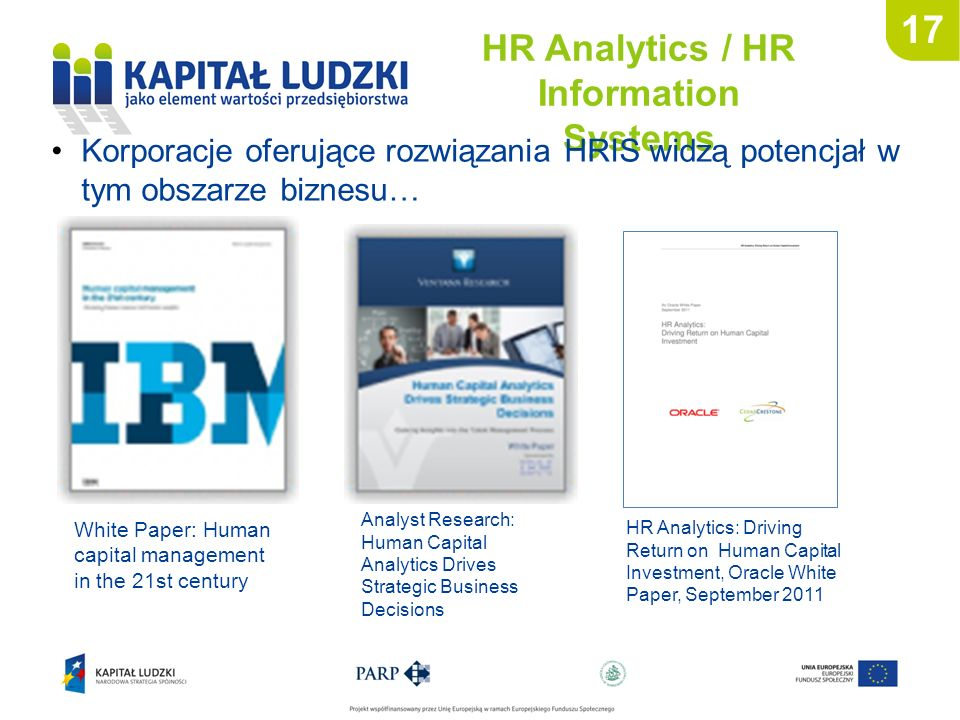 17 HR Analytics / HR Information Systems HR Analytics: Driving Return on Human Capital Investment, Oracle White Paper, September 2011 White Paper: Hum