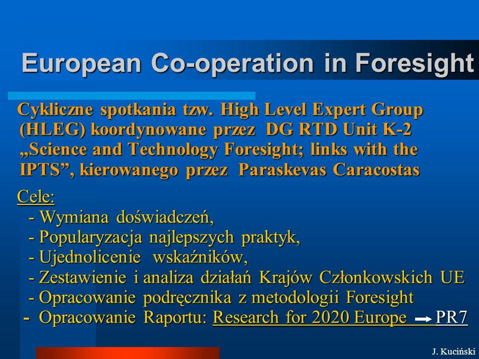 "European Co-operation in Foresight Cykliczne spotkania tzw. High Level Expert Group (HLEG) koordynowane przez DG RTD Unit K-2 ""Science and Technology"