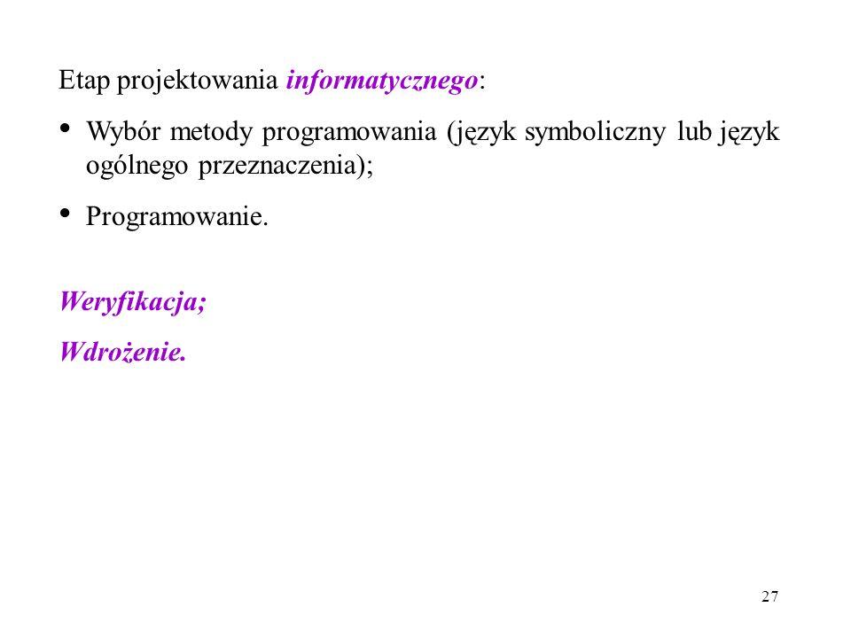 27 Etap projektowania informatycznego: Wybór metody programowania (język symboliczny lub język ogólnego przeznaczenia); Programowanie. Weryfikacja; Wd