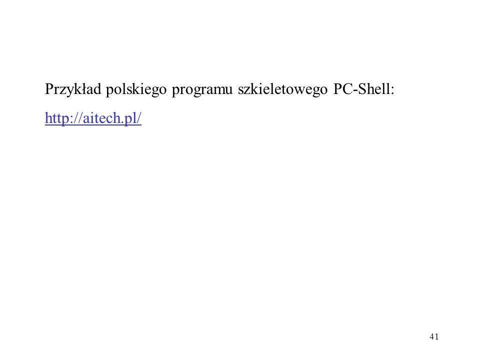 41 Przykład polskiego programu szkieletowego PC-Shell: http://aitech.pl/