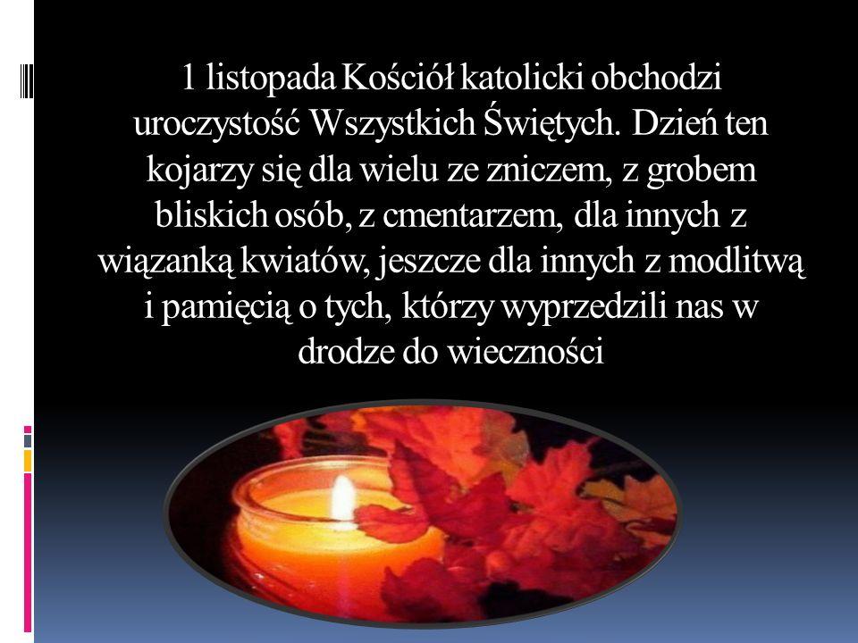 1 listopada Kościół katolicki obchodzi uroczystość Wszystkich Świętych. Dzień ten kojarzy się dla wielu ze zniczem, z grobem bliskich osób, z cmentarz