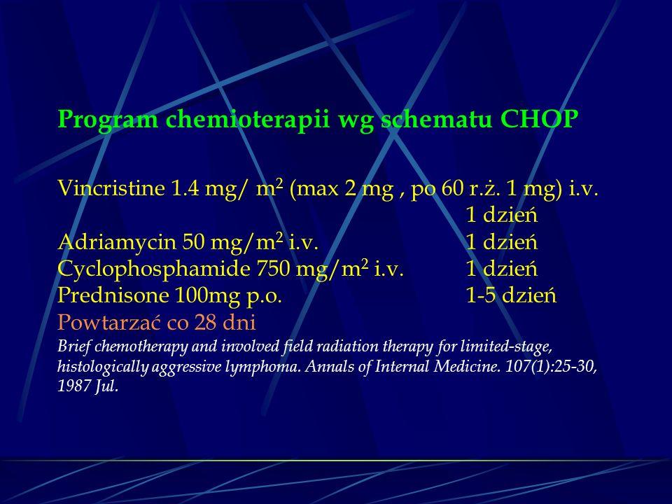 Program chemioterapii wg schematu CHOP Vincristine 1.4 mg/ m 2 (max 2 mg, po 60 r.ż.
