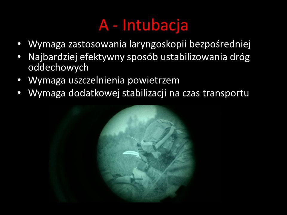 A - Intubacja Wymaga zastosowania laryngoskopii bezpośredniej Najbardziej efektywny sposób ustabilizowania dróg oddechowych Wymaga uszczelnienia powietrzem Wymaga dodatkowej stabilizacji na czas transportu