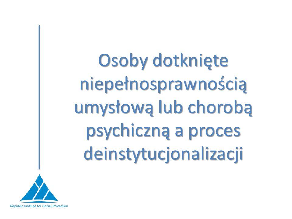 Osoby dotknięte niepełnosprawnością umysłową lub chorobą psychiczną a proces deinstytucjonalizacji