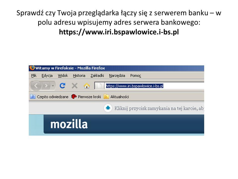 Sprawdź czy Twoja przeglądarka łączy się z serwerem banku – w polu adresu wpisujemy adres serwera bankowego: https://www.iri.bspawlowice.i-bs.pl