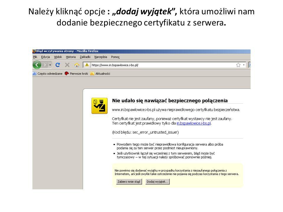 """Należy kliknąć opcje : """"dodaj wyjątek , która umożliwi nam dodanie bezpiecznego certyfikatu z serwera."""