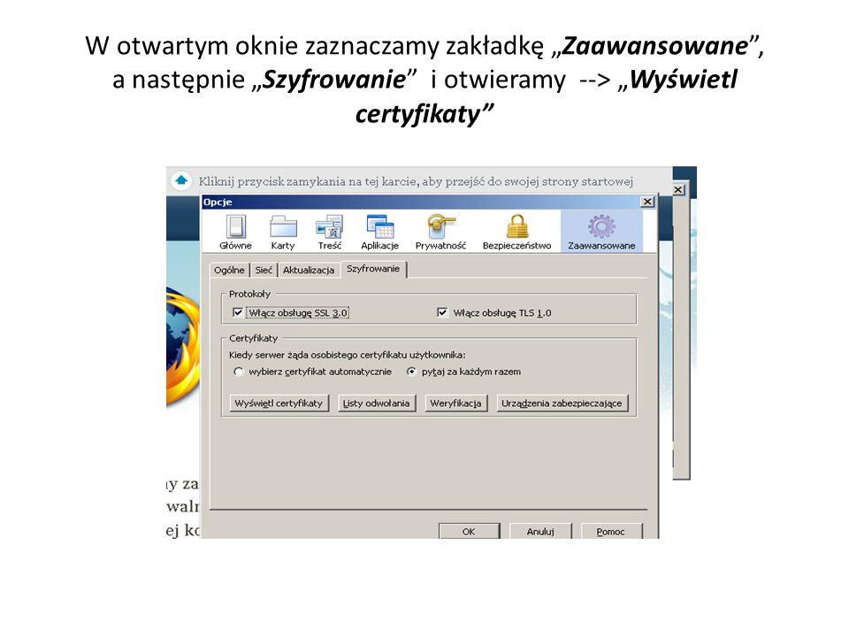 """W otwartym oknie zaznaczamy zakładkę """"Zaawansowane , a następnie """"Szyfrowanie i otwieramy --> """"Wyświetl certyfikaty"""