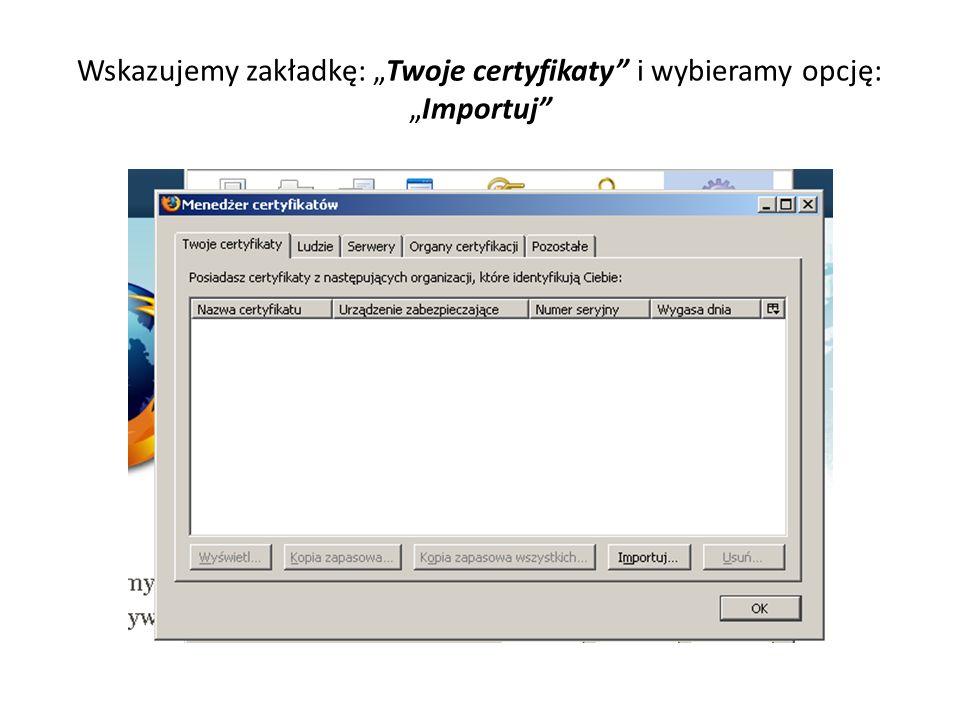 """Wskazujemy zakładkę: """"Twoje certyfikaty i wybieramy opcję: """"Importuj"""