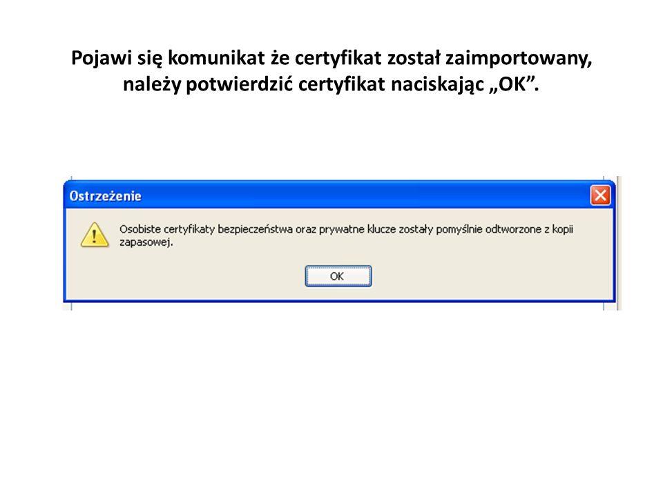 """Pojawi się komunikat że certyfikat został zaimportowany, należy potwierdzić certyfikat naciskając """"OK ."""