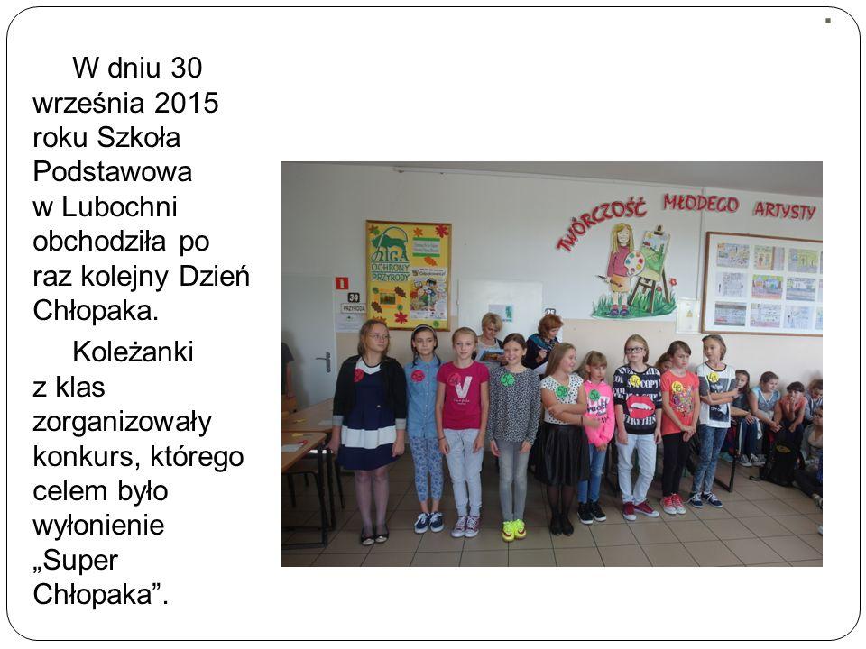 . W dniu 30 września 2015 roku Szkoła Podstawowa w Lubochni obchodziła po raz kolejny Dzień Chłopaka. Koleżanki z klas zorganizowały konkurs, którego