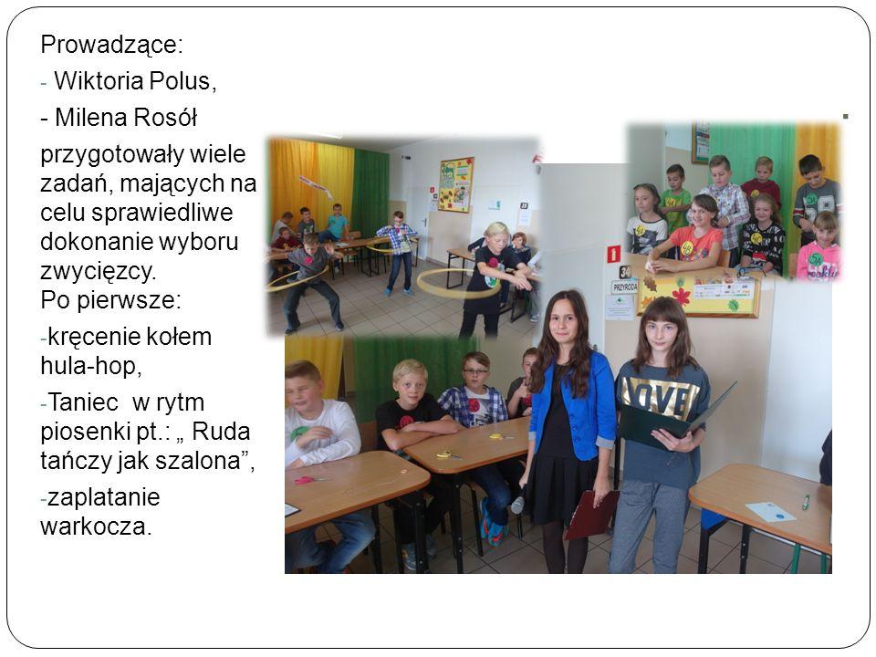 . Prowadzące: - Wiktoria Polus, - Milena Rosół przygotowały wiele zadań, mających na celu sprawiedliwe dokonanie wyboru zwycięzcy. Po pierwsze: - kręc
