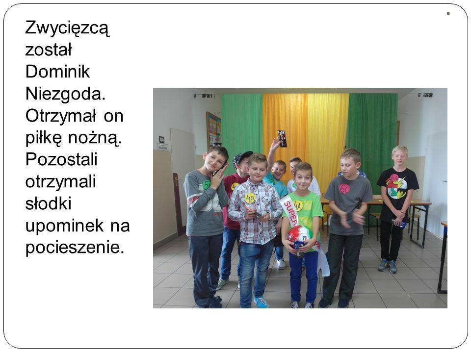 . Zwycięzcą został Dominik Niezgoda. Otrzymał on piłkę nożną. Pozostali otrzymali słodki upominek na pocieszenie.