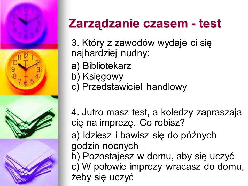 3. Który z zawodów wydaje ci się najbardziej nudny: a) Bibliotekarz b) Księgowy c) Przedstawiciel handlowy 4. Jutro masz test, a koledzy zapraszają ci