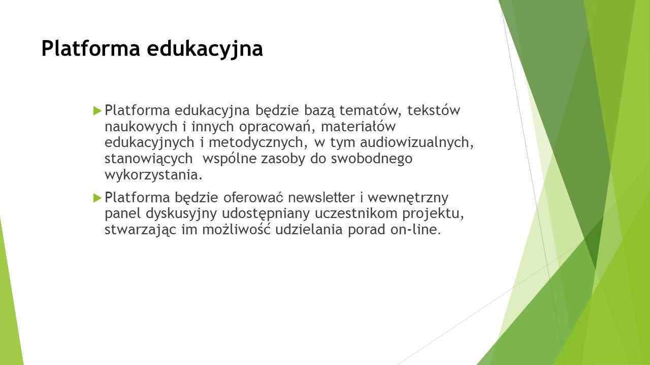 Platforma edukacyjna  Platforma edukacyjna będzie bazą tematów, tekstów naukowych i innych opracowań, materiałów edukacyjnych i metodycznych, w tym audiowizualnych, stanowiących wspólne zasoby do swobodnego wykorzystania.