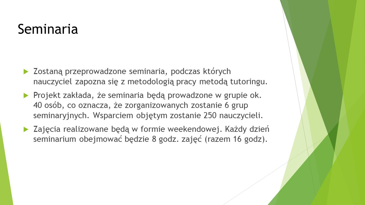 Seminaria  Zostaną przeprowadzone seminaria, podczas których nauczyciel zapozna się z metodologią pracy metodą tutoringu.