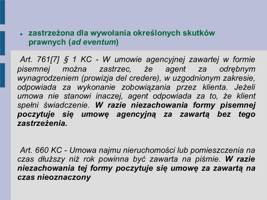 zastrzeżona dla wywołania określonych skutków prawnych (ad eventum) Art. 761[7] § 1 KC - W umowie agencyjnej zawartej w formie pisemnej można zastrzec