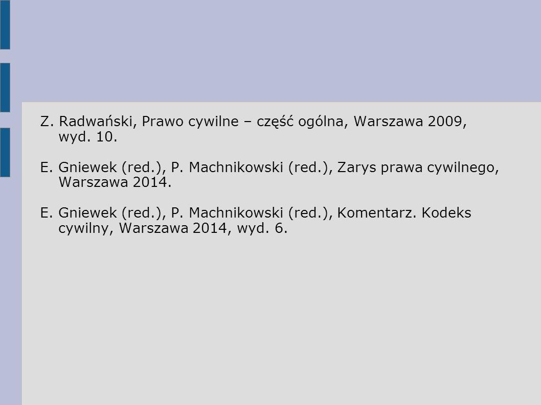 Z. Radwański, Prawo cywilne – część ogólna, Warszawa 2009, wyd. 10. E. Gniewek (red.), P. Machnikowski (red.), Zarys prawa cywilnego, Warszawa 2014. E