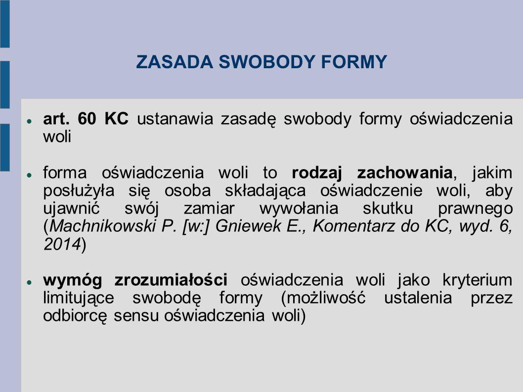ZASADA SWOBODY FORMY art. 60 KC ustanawia zasadę swobody formy oświadczenia woli forma oświadczenia woli to rodzaj zachowania, jakim posłużyła się oso