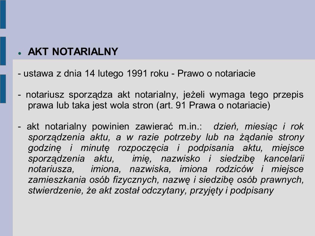 AKT NOTARIALNY - ustawa z dnia 14 lutego 1991 roku - Prawo o notariacie - notariusz sporządza akt notarialny, jeżeli wymaga tego przepis prawa lub tak