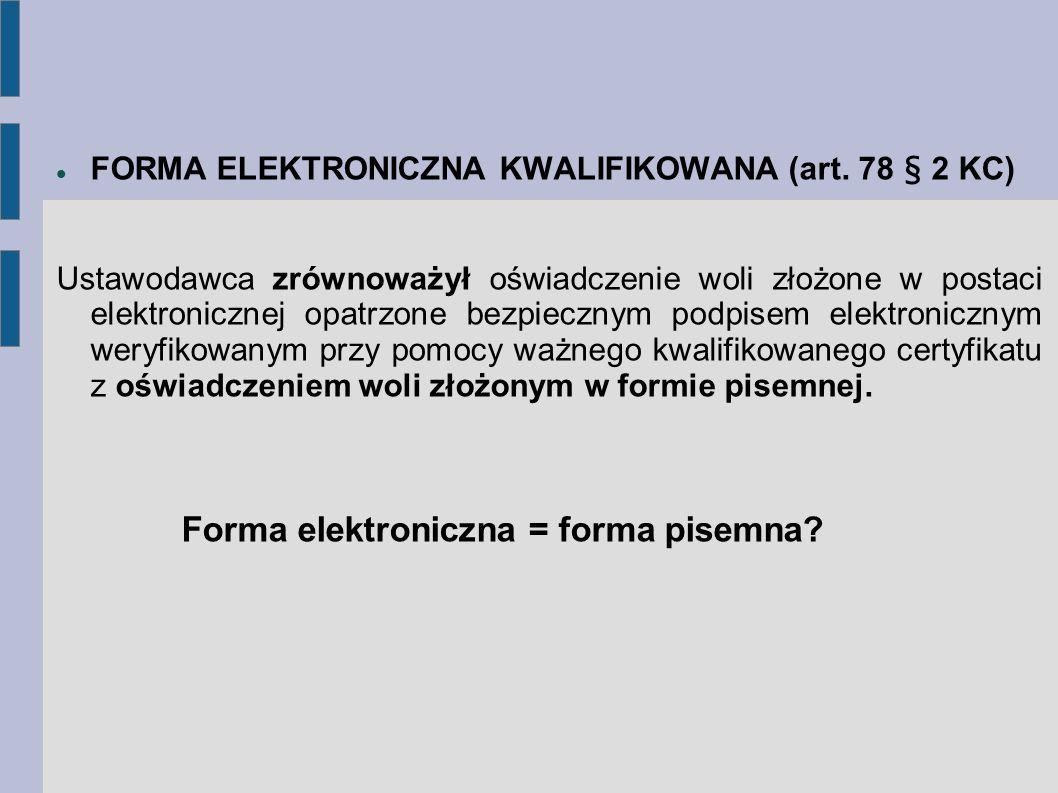 FORMA ELEKTRONICZNA KWALIFIKOWANA (art. 78 § 2 KC) Ustawodawca zrównoważył oświadczenie woli złożone w postaci elektronicznej opatrzone bezpiecznym po